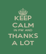KEEP CALM IN PW AND THANKS A LOT - Personalised Poster A4 size