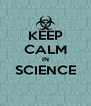 KEEP CALM IN SCIENCE  - Personalised Poster A4 size