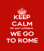 KEEP CALM IN SEPTEMBER WE GO TO ROME - Personalised Poster A4 size