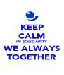 KEEP CALM IN SOLIDARITY WE ALWAYS TOGETHER - Personalised Poster A4 size