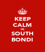 KEEP CALM IN SOUTH BONDI - Personalised Poster A4 size