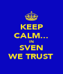 KEEP CALM... IN SVEN WE TRUST - Personalised Poster A4 size