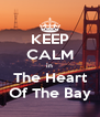 KEEP CALM in The Heart Of The Bay - Personalised Poster A4 size