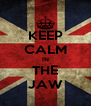 KEEP CALM IN THE JAW - Personalised Poster A4 size