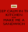KEEP CALM IN THE KITCHEN AND MAKE ME A SANDWICH - Personalised Poster A4 size