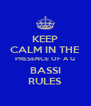 KEEP CALM IN THE PRESENCE OF A G BASSI RULES - Personalised Poster A4 size