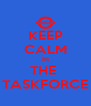 KEEP CALM İN THE  TASKFORCE - Personalised Poster A4 size