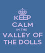 KEEP CALM IN THE  VALLEY OF THE DOLLS - Personalised Poster A4 size