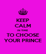 KEEP CALM IN TIME TO CHOOSE YOUR PRINCE - Personalised Poster A4 size