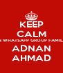 KEEP CALM IN WHATSAPP GROUP FAMILY ADNAN AHMAD - Personalised Poster A4 size