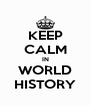 KEEP CALM IN WORLD HISTORY - Personalised Poster A4 size