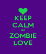 KEEP CALM IN ZOMBIE LOVE - Personalised Poster A4 size