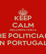 KEEP CALM INCOMPETENTS ARE POLITICIANS IN PORTUGAL - Personalised Poster A4 size