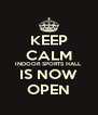 KEEP CALM INDOOR SPORTS HALL IS NOW OPEN - Personalised Poster A4 size