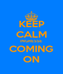 KEEP CALM INGRESSE COMING ON - Personalised Poster A4 size