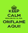KEEP CALM INSCREVE-TE NA ORIFLAME AQUI! - Personalised Poster A4 size