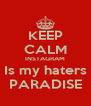 KEEP CALM INSTAGRAM Is my haters PARADISE - Personalised Poster A4 size