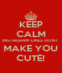 KEEP CALM INSTAGRAM LIKES DONT  MAKE YOU CUTE! - Personalised Poster A4 size