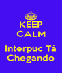 KEEP CALM  Interpuc Tá Chegando - Personalised Poster A4 size