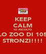 KEEP CALM IO ASCOLTO LO ZOO DI 105 STRONZI!!!! - Personalised Poster A4 size