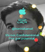 KEEP CALM @IonitaSamel It's not Confidentional I've got potential. - Personalised Poster A4 size