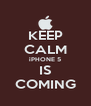 KEEP CALM iPHONE 5 IS COMING - Personalised Poster A4 size