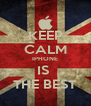 KEEP CALM IPHONE IS  THE BEST - Personalised Poster A4 size