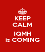 KEEP CALM  IQMH is COMING - Personalised Poster A4 size