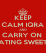 KEEP CALM IQRA AND CARRY ON  EATING SWEETS - Personalised Poster A4 size