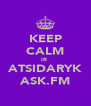 KEEP CALM IR  ATSIDARYK ASK.FM - Personalised Poster A4 size