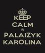 KEEP CALM IR PALAIZYK KAROLINA - Personalised Poster A4 size