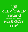 KEEP CALM Ireland KATIE TAYLOR HAS GOT THIS - Personalised Poster A4 size