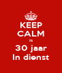 KEEP CALM Is 30 jaar In dienst - Personalised Poster A4 size