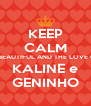 KEEP CALM IS BEAUTIFUL AND THE LOVE OF KALINE e GENINHO - Personalised Poster A4 size