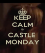 KEEP CALM IS CASTLE  MONDAY - Personalised Poster A4 size
