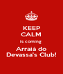 KEEP CALM is coming  Arraiá do Devassa's Club! - Personalised Poster A4 size