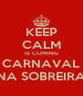 KEEP CALM IS COMING CARNAVAL NA SOBREIRA - Personalised Poster A4 size