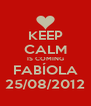 KEEP CALM IS COMING FABÍOLA 25/08/2012 - Personalised Poster A4 size