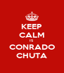 KEEP CALM IS CONRADO CHUTA - Personalised Poster A4 size