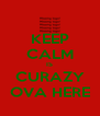KEEP CALM IS CURAZY OVA HERE - Personalised Poster A4 size