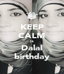KEEP CALM is Dalal birthday - Personalised Poster A4 size