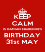 KEEP CALM IS DAMIAN EBUBEDIKE'S BIRTHDAY 31st MAY - Personalised Poster A4 size