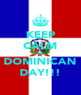 KEEP CALM IS   DOMINICAN  DAY!!! - Personalised Poster A4 size
