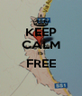 KEEP CALM IS FREE  - Personalised Poster A4 size