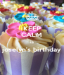 KEEP CALM is joselyn's birthday  - Personalised Poster A4 size