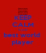 KEEP CALM is just best world  player - Personalised Poster A4 size