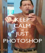 KEEP CALM IS JUST PHOTOSHOP - Personalised Poster A4 size