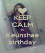 KEEP CALM is Keunshae birthday - Personalised Poster A4 size