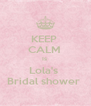 KEEP  CALM  Is  Lola's  Bridal shower  - Personalised Poster A4 size