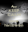 KEEP CALM is love hallowen - Personalised Poster A4 size
